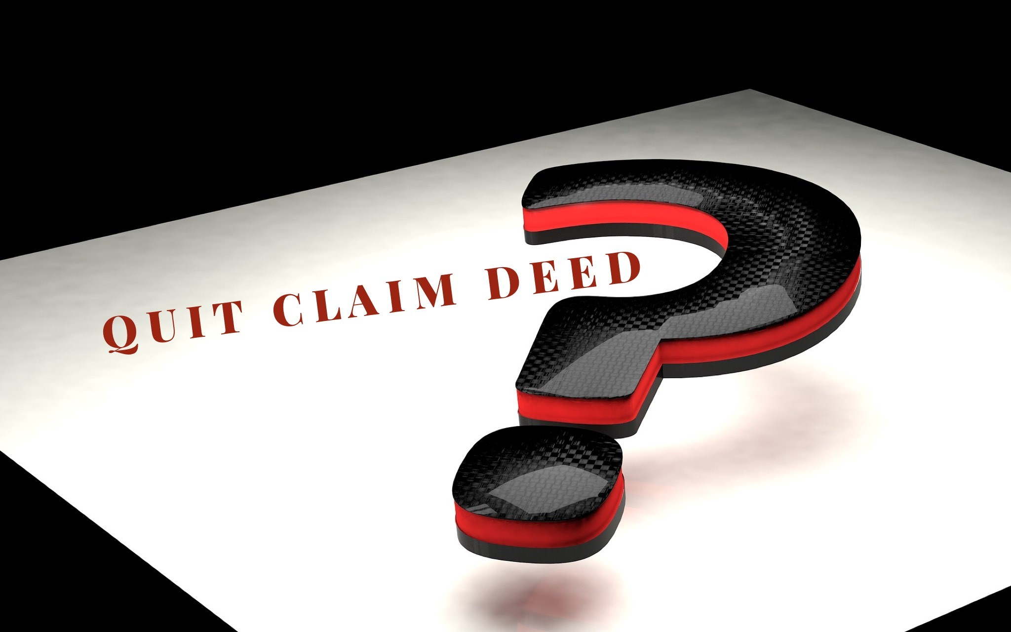 COULD A QUIT CLAIM DEED RUIN YOU?